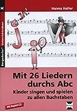Mit 26 Liedern durchs Abc: Kinder singen und spielen zu allen Buchstaben (1. Klasse/Vorschule)