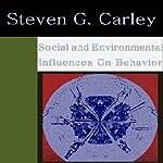 Social and Environmental Influences on Behavior | Steven Carley