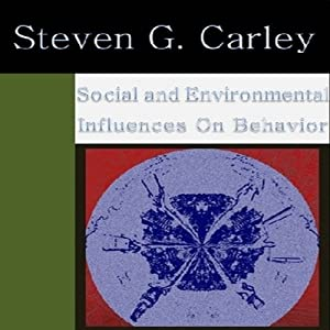 Social and Environmental Influences on Behavior | [Steven Carley]