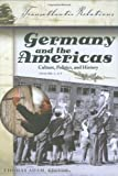 Germany and the Americas: Culture, Politics, and History (Transatlantic Relations)