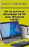 Kit de survie et d'entretien de PC pour Windows 7/8/8.1.: Apprenez aujourd'hui � entretenir votre ordinateur et le rendre plus rapide et plus simple d'utilisation (Devenir un as de l'informatique)