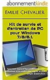 Kit de survie et d'entretien de PC pour Windows 7/8/8.1.: Apprenez aujourd'hui à entretenir votre ordinateur et le rendre plus rapide et plus simple d'utilisation (Devenir un as de l'informatique)