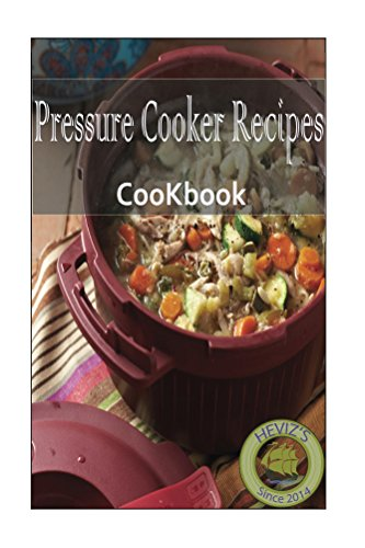 Premium Pressure Cooker Recipes 101. Over 100 Delicious Pressure Cooker Cookbook,electric pressure cooker cookbook, cooker cookbook, pressure cooker, pressure cooker recipes by Heviz's