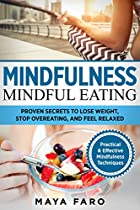 Mindfulness: Mindful Eating: Proven Secrets To Lose Weight, Stop Overeating And Feel Relaxed (mindfulness, Weight Loss, Anxiety, Binge Eating Book 1)