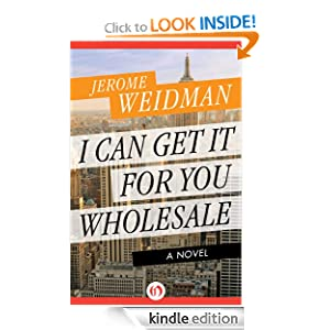 I Can Get It for You Wholesale: A Novel (The Harry Bogen Novels) Jerome Weidman
