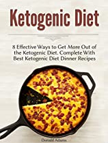 Ketogenic Diet: 8 Effective Ways To Get More Out Of The Ketogenic Diet. Complete With Best Ketogenic Diet Dinner Recipes (ketogenic Diet For Weight Loss, Ketogenic Diet, Ketogenic Diet Plan)