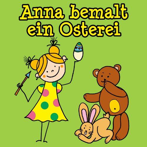 Anna bemalt ein Osterei: eine kurze bebilderte Geschichte für die Jüngsten (German Edition)