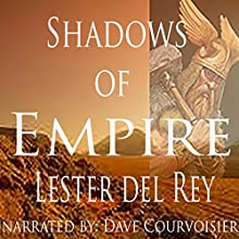 Shadows of Empire (       UNABRIDGED) by Lester del Rey Narrated by Dave Courvosier
