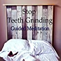 Stop Grinding Your Teeth with Guided Meditation: Headaches & Jaw Tension, Stress Relief Relaxation, Silent Meditation, Self Help Hypnosis & Wellness  by Val Gosselin Narrated by Val Gosselin
