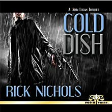 Cold Dish: A John Logan Thriller Audiobook by Rick Nichols Narrated by Daniel Coker