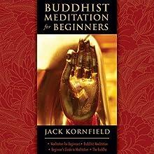 Buddhist Meditation for Beginners (       ABRIDGED) by Jack Kornfield Narrated by Jack Kornfield