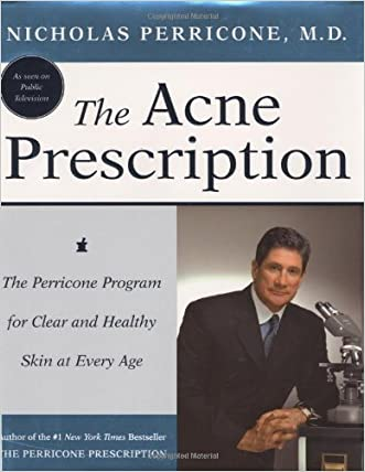 The Acne Prescription: The Perricone Program for Clear and Healthy Skin at Every Age written by Nicholas Perricone