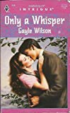 Only A Whisper (Harlequin Intrigue) (0373223765) by Gayle Wilson