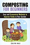 Composting for Beginners: Easy and Economical Methods to Improve Yields in Your Garden (Gardening & Fertilizers)
