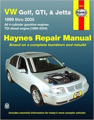 VW Golf, GTI, & Jetta, '99 Thru '05, Automotive Repair Manual (all 4-cylinder gas engines; TDI diesel engine, 1999-2004)