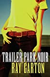 Trailer Park Noir (0759296936) by Garton, Ray