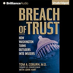Breach of Trust: How Washington Turns Outsiders into Insiders | [Tom A. Coburn, M.D., John Hart]