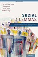 Social Dilemmas: Understanding Human Cooperation Front Cover