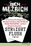 Straight Flush LP: The True Story of Six College Friends Who Dealt Their Way to a Billion-Dollar Online Poker Empire--and How It All Came Crashing Down... (0062253670) by Mezrich, Ben
