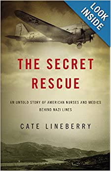 Download The Secret Rescue: An Untold Story of American Nurses and Medics Behind Nazi Lines ebook