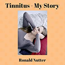 Tinnitus: My Story (       UNABRIDGED) by Ronald Nutter Narrated by Ronald I. Nutter