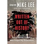 Written Out of History: The Forgotten Founders Who Fought Big Government | Mike Lee