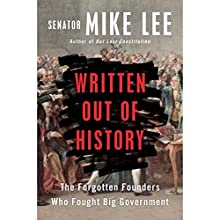 Written Out of History: The Forgotten Founders Who Fought Big Government Audiobook by Mike Lee Narrated by Kimberly Farr