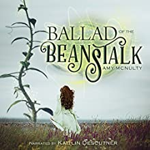 Ballad of the Beanstalk Audiobook by Amy McNulty Narrated by Kaitlin Descutner