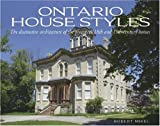 Ontario House Styles: The distinctive architecture of the provinces 18th and 19th century homes