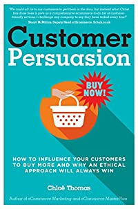 Customer Persuasion: How To Influence Your Customers To Buy More & Why An Ethical Approach Will Always Win! by Chloe Thomas ebook deal