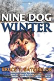Bruce T. Batchelor Nine Dog Winter: In 1980, two young Canadians recruited nine rowdy sled dogs, and headed out camping in the Yukon as temperatures plunged to Sixty ... Plunge to Sixty Below and Colder!