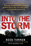img - for Into the Storm: Violent Tornadoes, Killer Hurricanes, and Death-Defying Adventures in Extreme We ather book / textbook / text book
