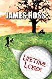 Lifetime Loser by Ross, James published by Xlibris (2008) [Paperback]