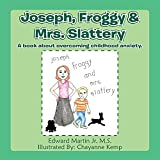 Joseph,Froggy& Mrs. Slattery: A book about overcoming childhood anxiety. (English Edition)