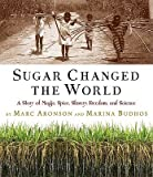 img - for Sugar Changed the World: A Story of Magic, Spice, Slavery, Freedom, and Science [Hardcover] book / textbook / text book