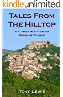 Tales from the Hilltop: a summer in the other South of France (English Edition)
