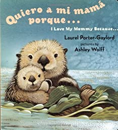 Quiero a mi Mama Porque (I Love my Mommy Because Eng/Span ed) (Spanish Edition)
