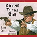 Killing Texas Bob (       UNABRIDGED) by Ralph Cotton Narrated by George Guidall