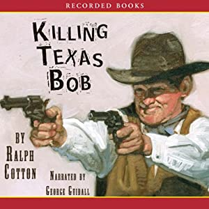 Killing Texas Bob | [Ralph Cotton]