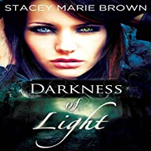 Darkness of Light: Darkness, Book 1 (       UNABRIDGED) by Stacey Marie Brown Narrated by Michelle Sparks