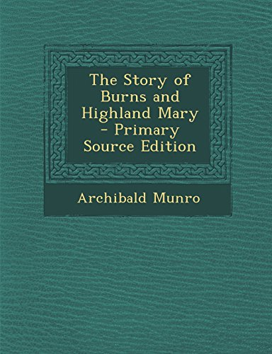 The Story of Burns and Highland Mary - Primary Source Edition