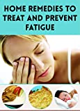 Home Remedies to Treat and Prevent Fatigue