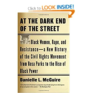 At the Dark End of the Street: Black Women, Rape, and Resistance--A New History of the Civil Rights Movement... by Danielle L. McGuire