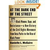 At the Dark End of the Street: Black Women, Rape, and Resistance--A New History of the Civil Rights Movement from...