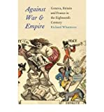 img - for By Richard Whatmore - Against War and Empire: Geneva, Britain, and France in the Eighte (2012-08-15) [Hardcover] book / textbook / text book