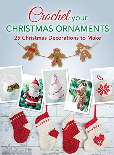 Crochet your Christmas Ornaments: 25 christmas decorations to make