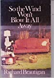 So the Wind Won't Blow It All Away (0385292872) by Brautigan, Richard