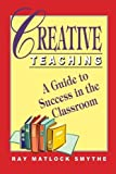img - for Creative Teaching: A Guide to Success in the Classroom book / textbook / text book