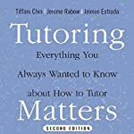 Tutoring Matters: Everything You Always Wanted to Know About How to Tutor | Tiffani Chin,Jerome Rabow,Jeimee Estrada