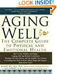 Aging Well: The Complete Guide to Phy...